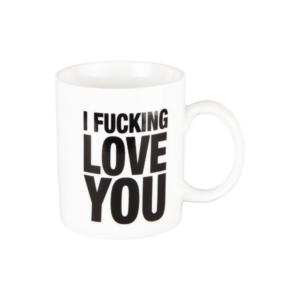 Mug I fucking love you